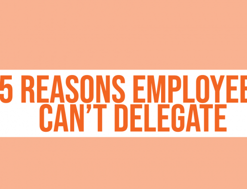 5 Reasons Employees Can't Delegate