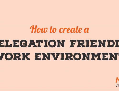 Create a Delegation Friendly Work Environment